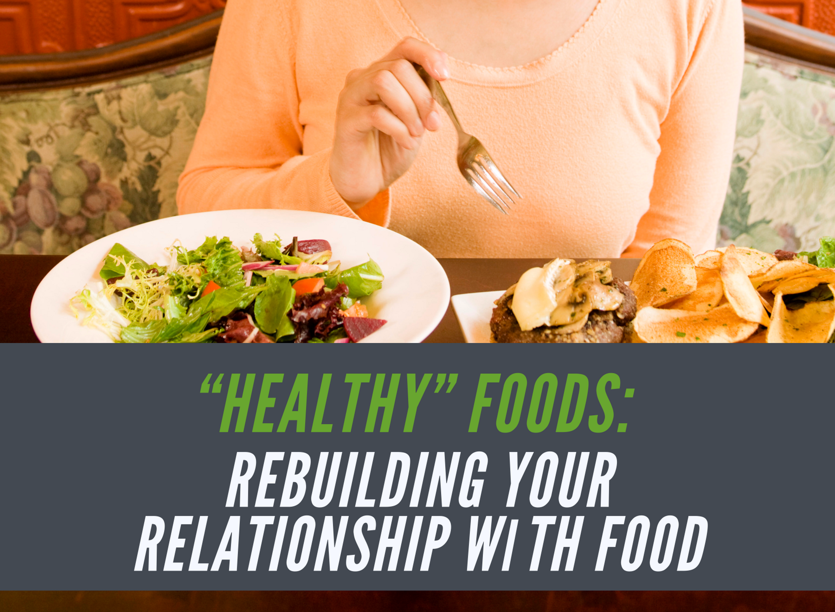 """Healthy"" Foods: Rebuilding Your Relationship wіth Food"