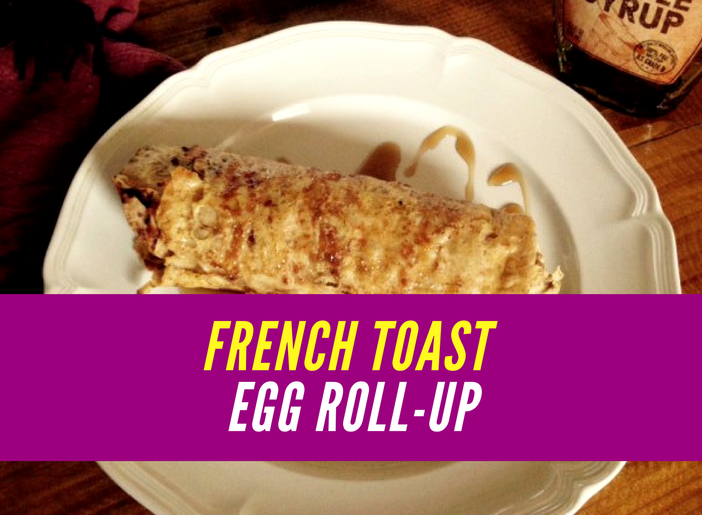 French Toast Egg Roll-Up – High Protein & Fiber