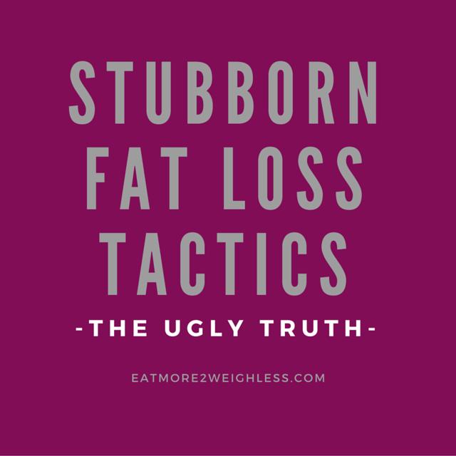 Stubborn Fat Loss Tactics: The Ugly Truth