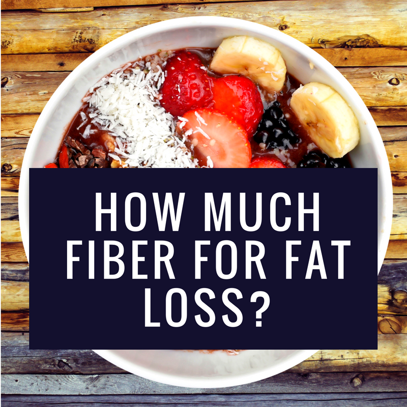How much fiber for fat loss?