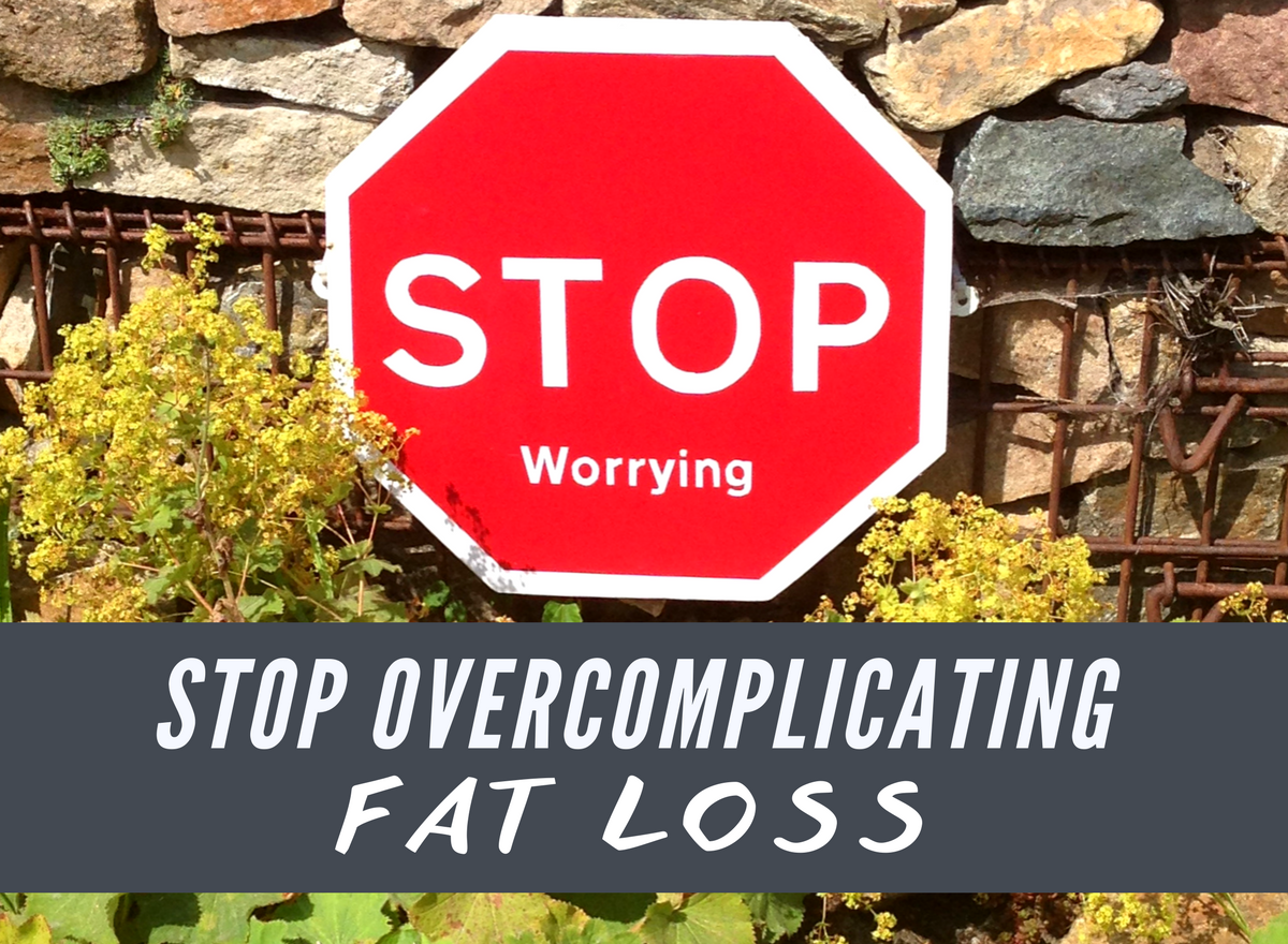 Stop Overcomplicating Fat Loss