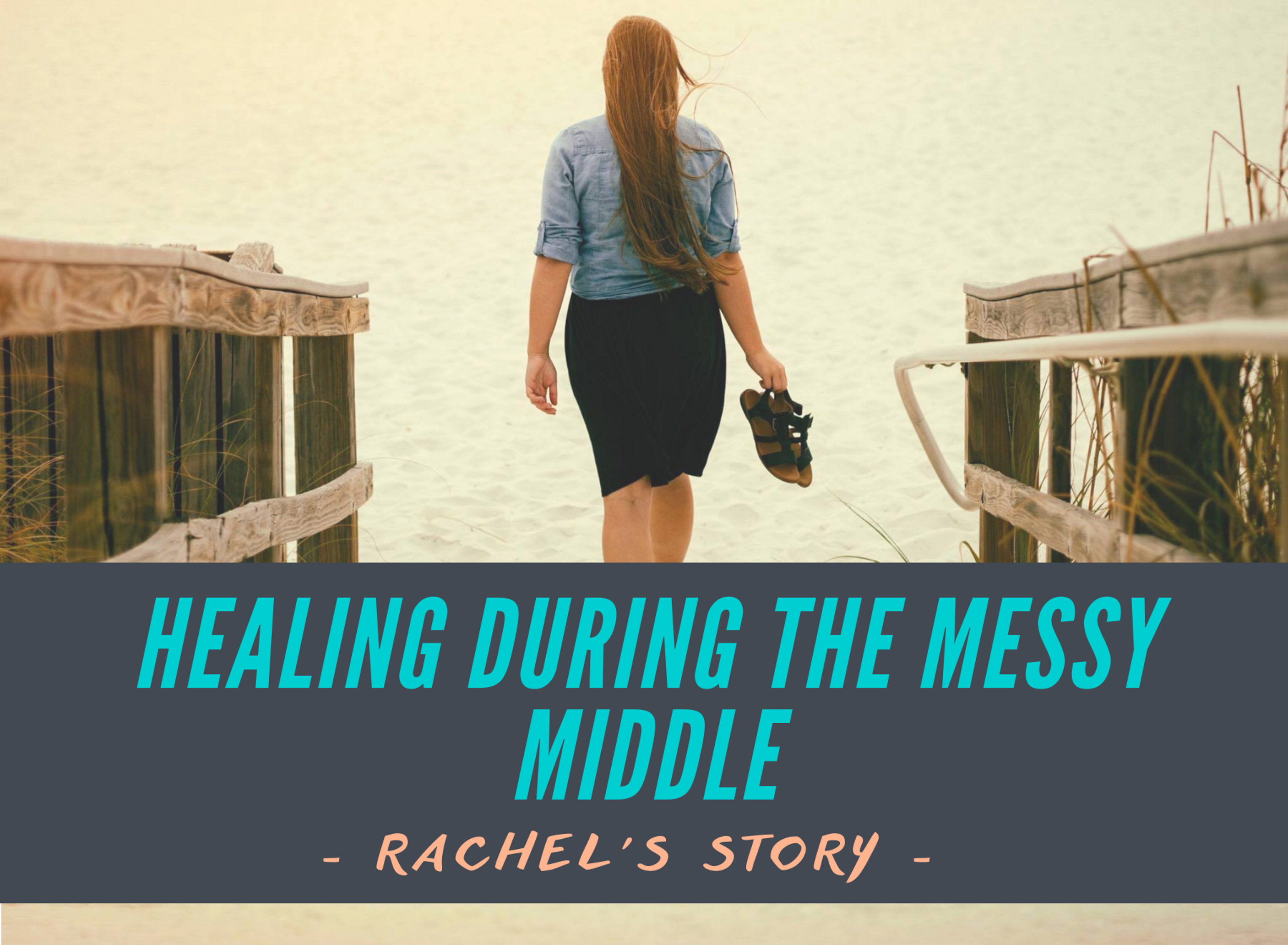 Healing During the Messy Middle – Rachel's Story